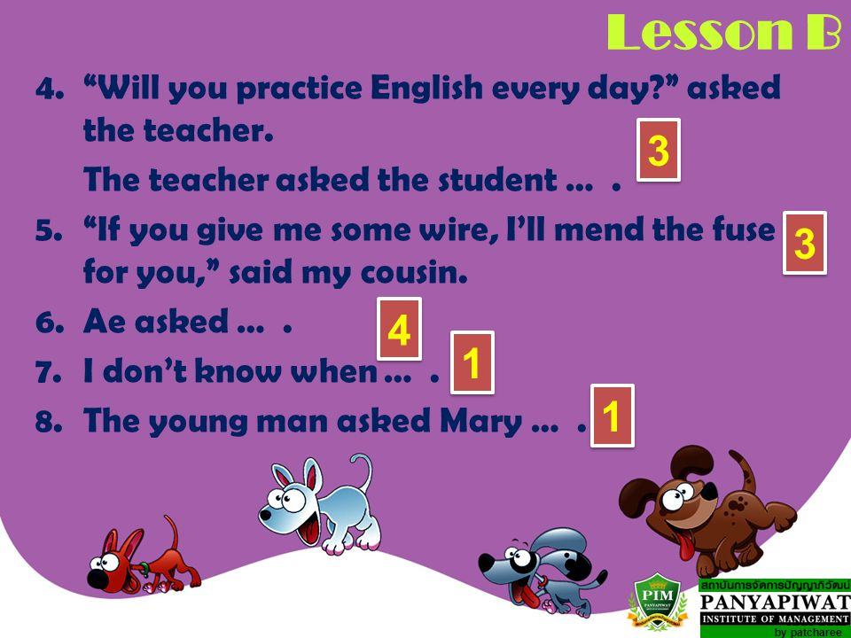 Lesson B 4. Will you practice English every day asked the teacher. The teacher asked the student … .