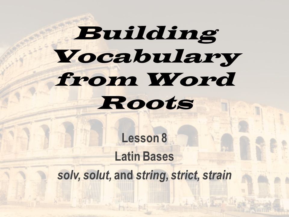 Building Vocabulary from Word Roots