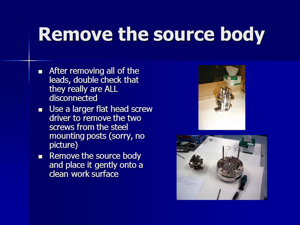 Remove the source body After removing all of the leads, double check that they really are ALL disconnected.