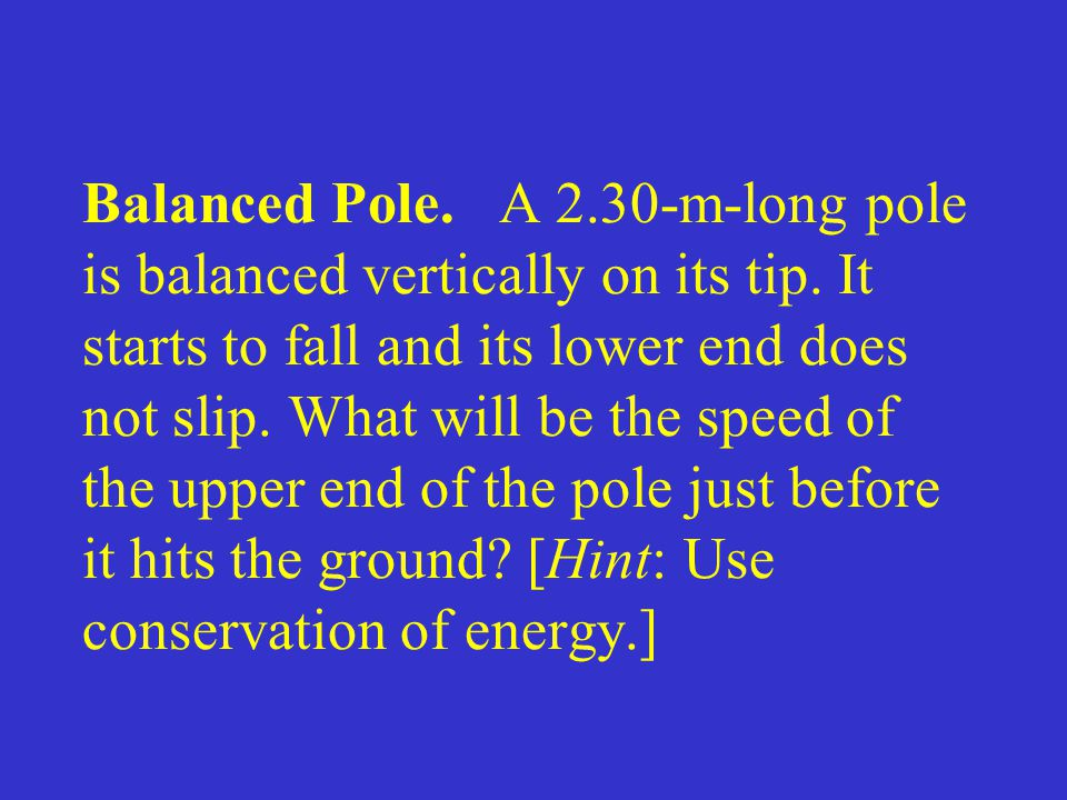 Balanced Pole. A 2. 30-m-long pole is balanced vertically on its tip