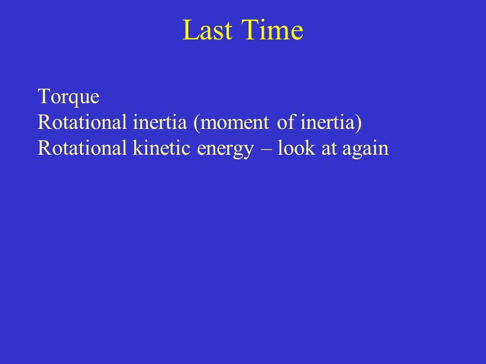 Last Time Torque Rotational inertia (moment of inertia)