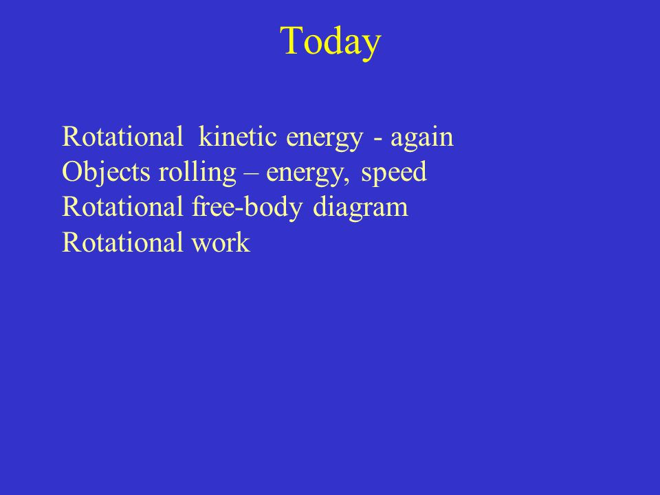 Today Rotational kinetic energy - again