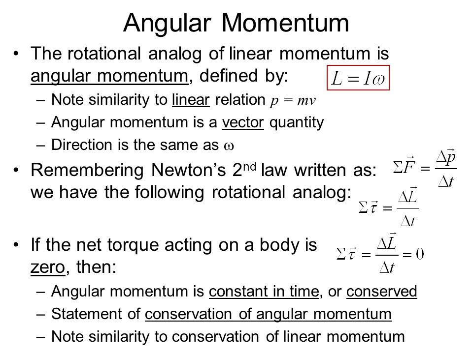 Angular Momentum The rotational analog of linear momentum is angular momentum, defined by: Note similarity to linear relation p = mv.