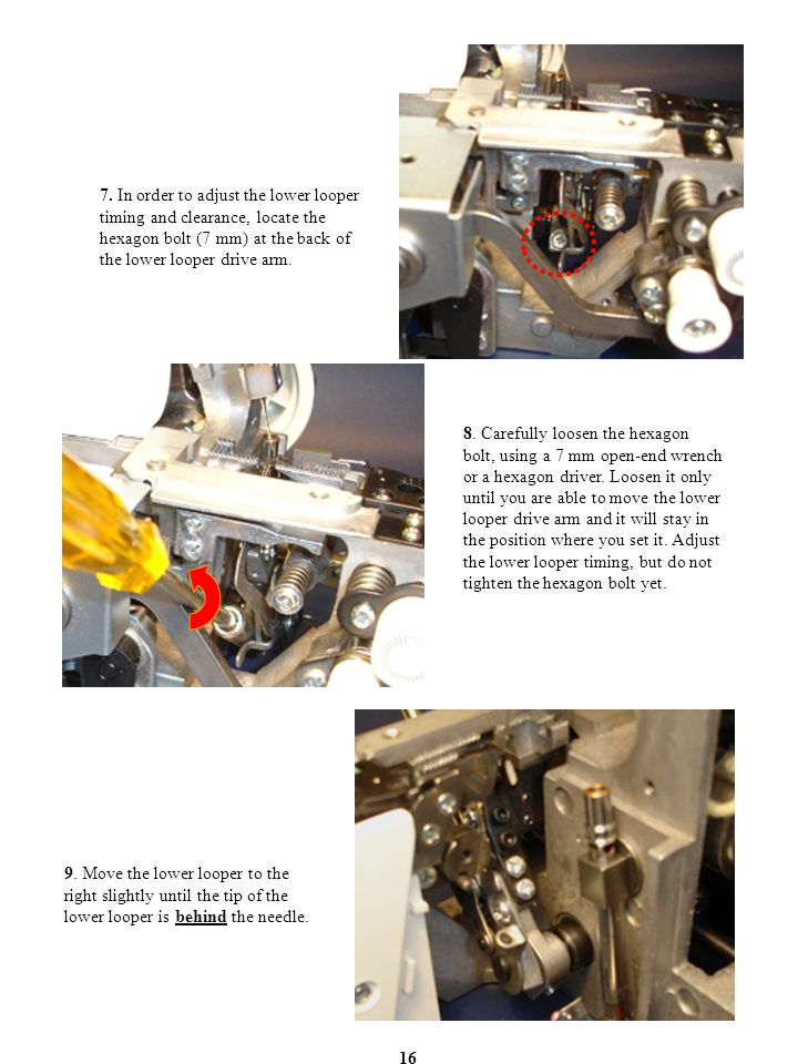 7. In order to adjust the lower looper timing and clearance, locate the hexagon bolt (7 mm) at the back of the lower looper drive arm.
