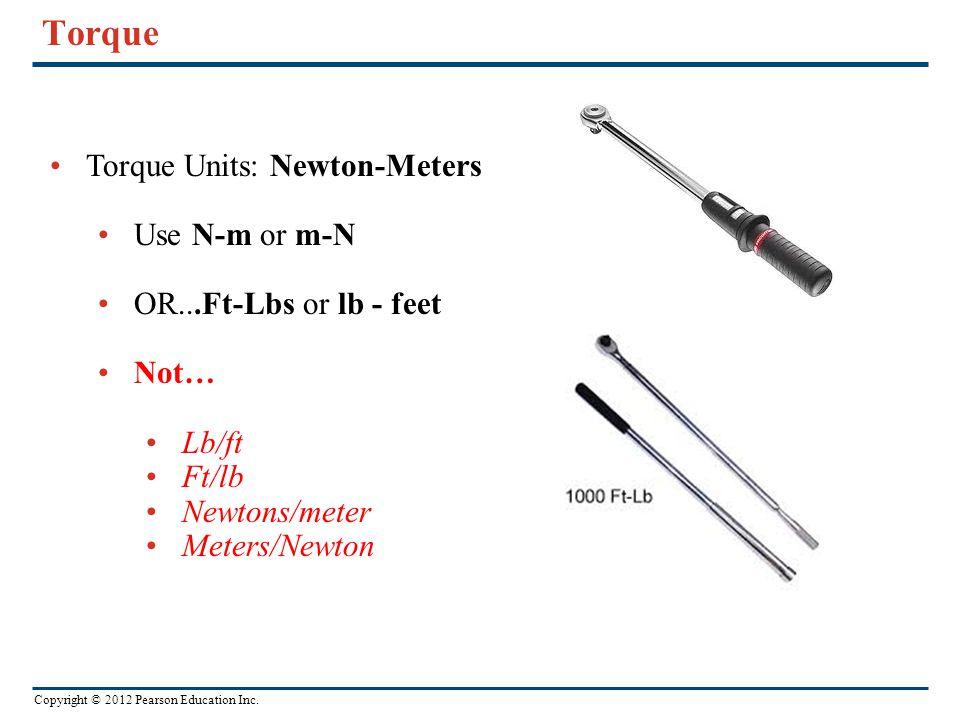 Torque Torque Units: Newton-Meters Use N-m or m-N