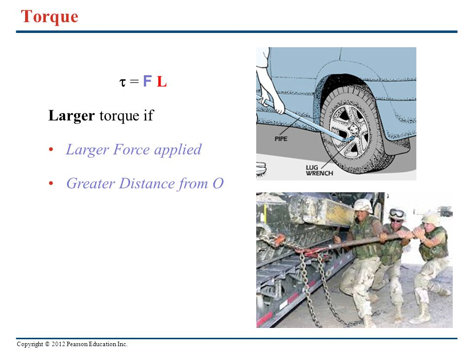 Torque t = F L Larger torque if Larger Force applied