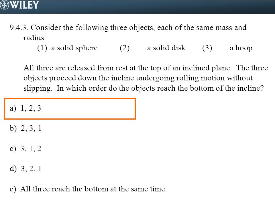 9.4.3. Consider the following three objects, each of the same mass and radius:
