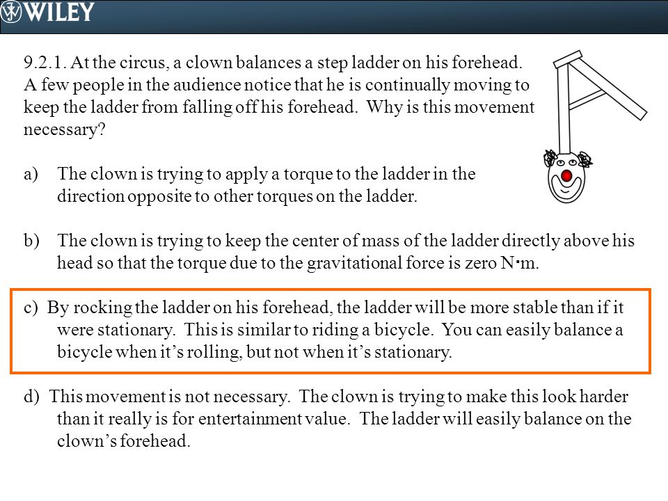 9.2.1. At the circus, a clown balances a step ladder on his forehead.