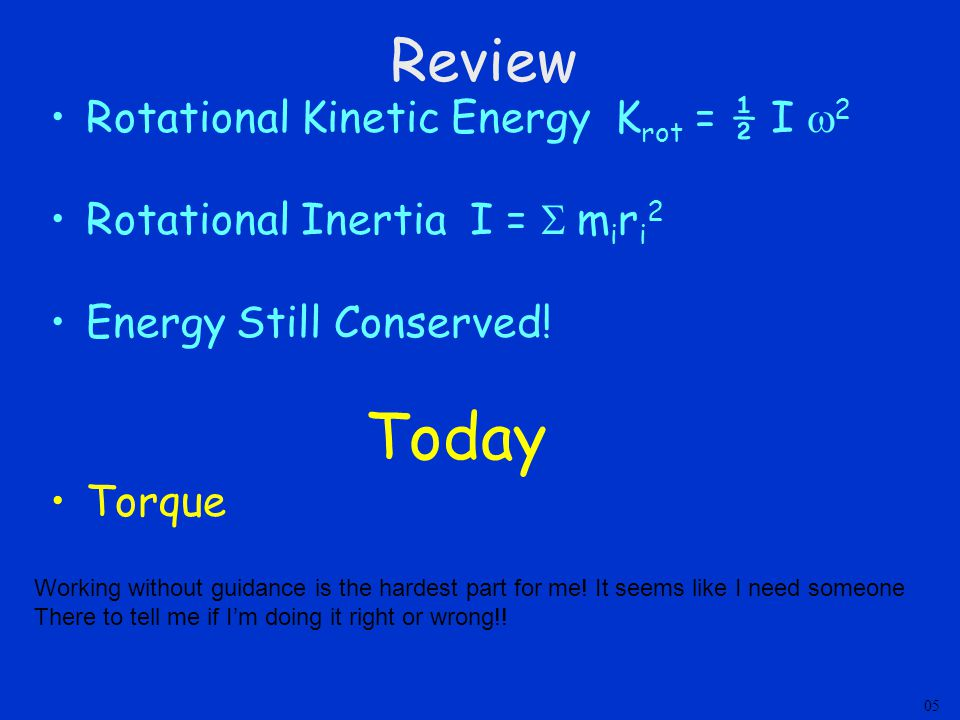 Today Review Rotational Kinetic Energy Krot = ½ I w2