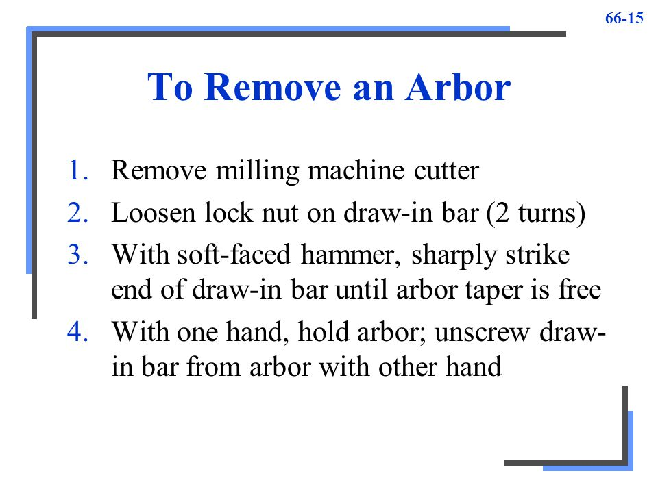To Remove an Arbor Remove milling machine cutter