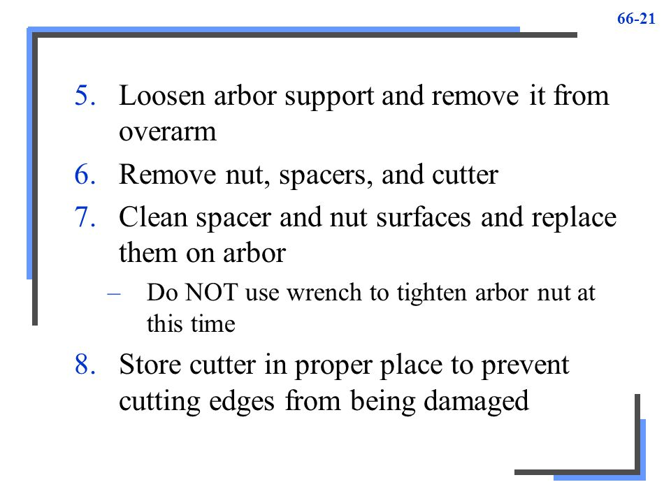 Loosen arbor support and remove it from overarm