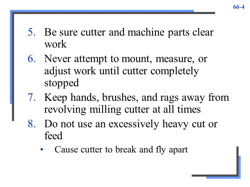 Be sure cutter and machine parts clear work