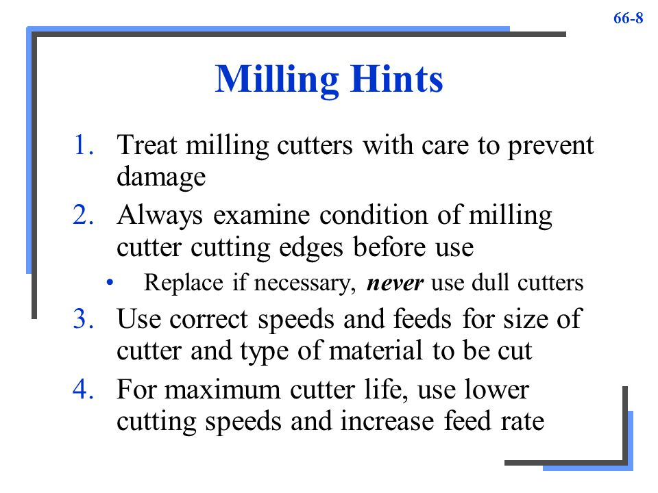 Milling Hints Treat milling cutters with care to prevent damage