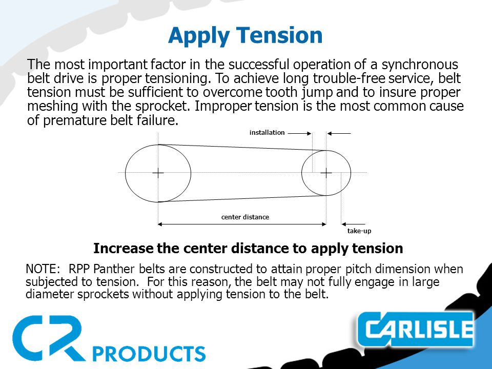 Increase the center distance to apply tension