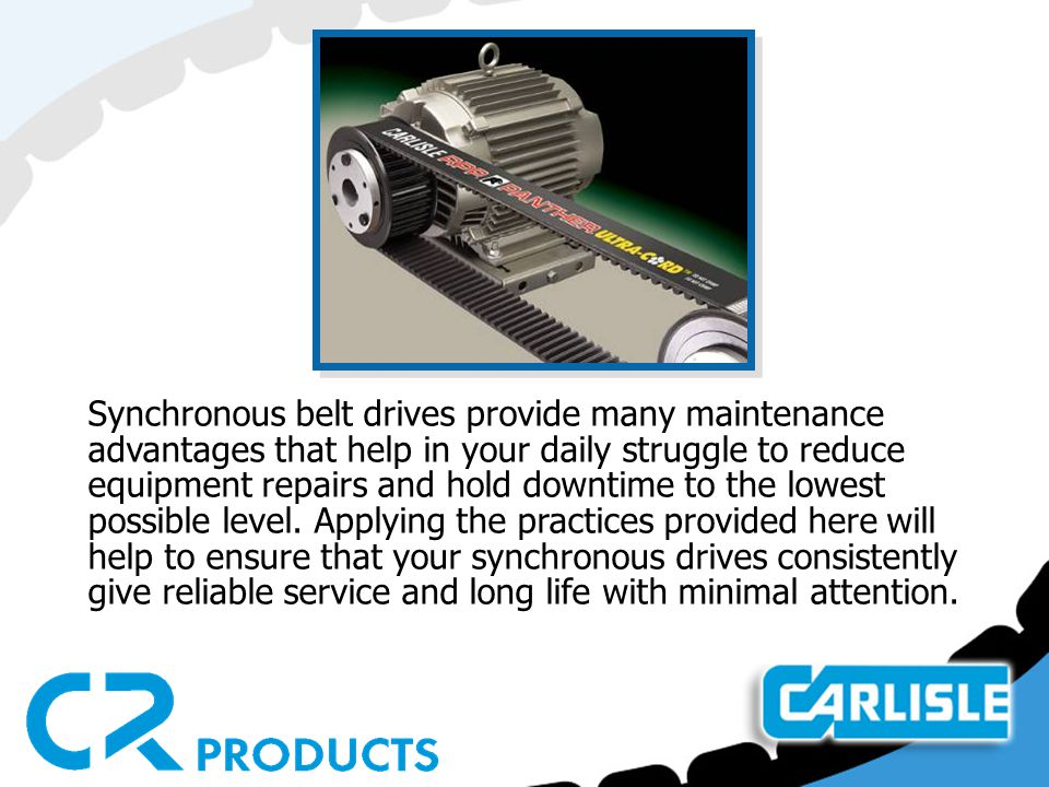 Synchronous belt drives provide many maintenance advantages that help in your daily struggle to reduce equipment repairs and hold downtime to the lowest possible level.