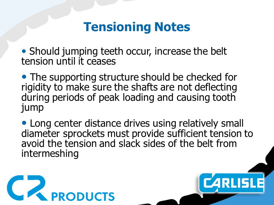 Tensioning Notes Should jumping teeth occur, increase the belt tension until it ceases.