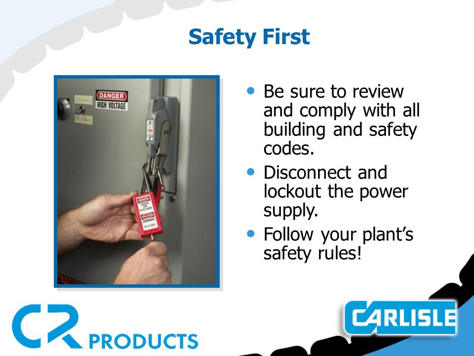 Safety First Be sure to review and comply with all building and safety codes. Disconnect and lockout the power supply.