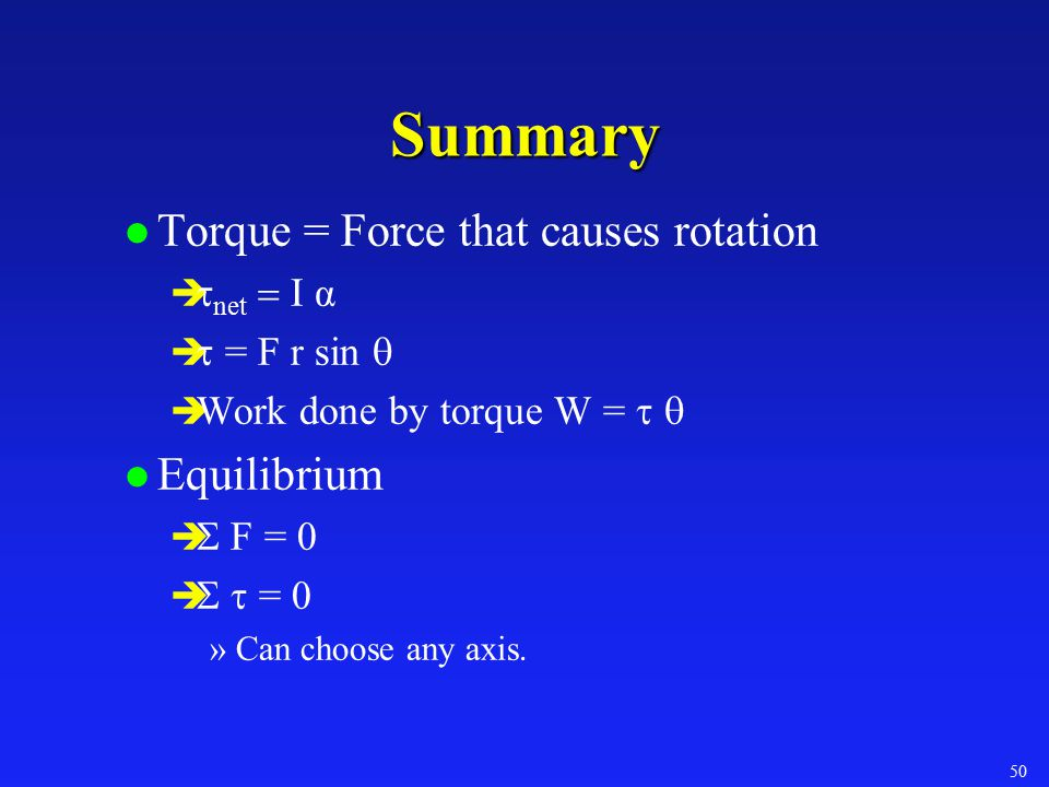 Summary Torque = Force that causes rotation Equilibrium tnet = I α