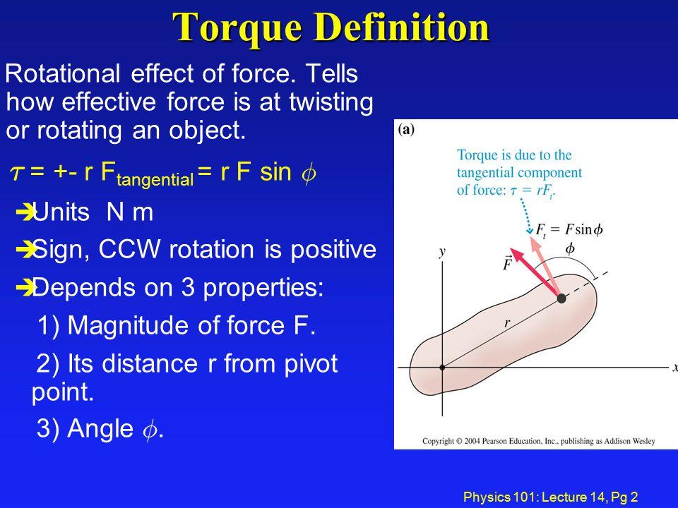 Torque Definition ¿ = +- r Ftangential = r F sin Á