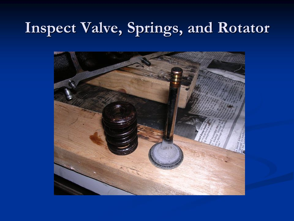 Inspect Valve, Springs, and Rotator