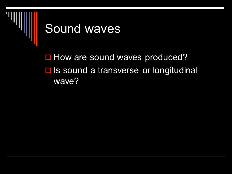 Sound waves How are sound waves produced