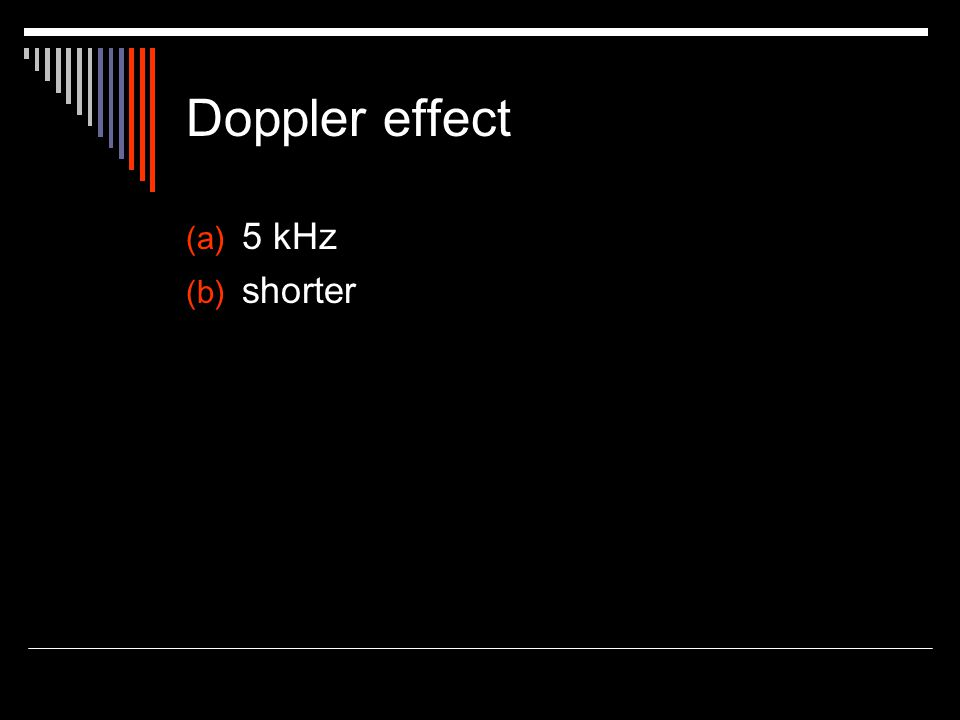 Doppler effect 5 kHz shorter