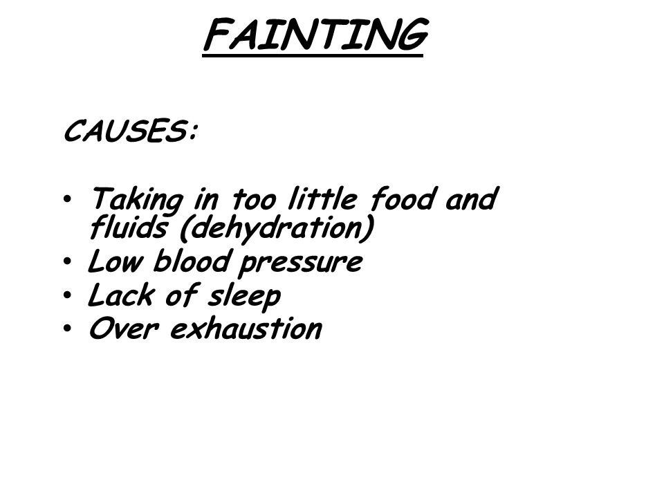 FAINTING CAUSES: Taking in too little food and fluids (dehydration)‏