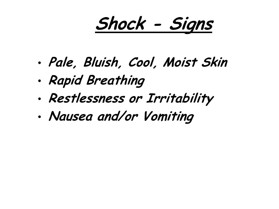 Shock - Signs Pale, Bluish, Cool, Moist Skin Rapid Breathing