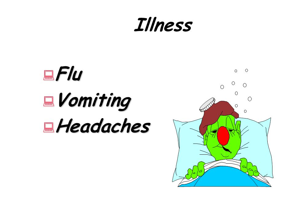 Illness Flu Vomiting Headaches