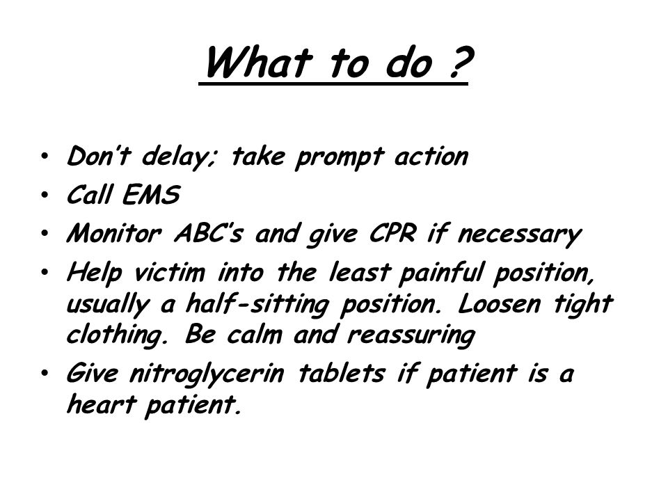 What to do Don't delay; take prompt action Call EMS