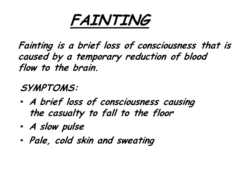 FAINTING Fainting is a brief loss of consciousness that is