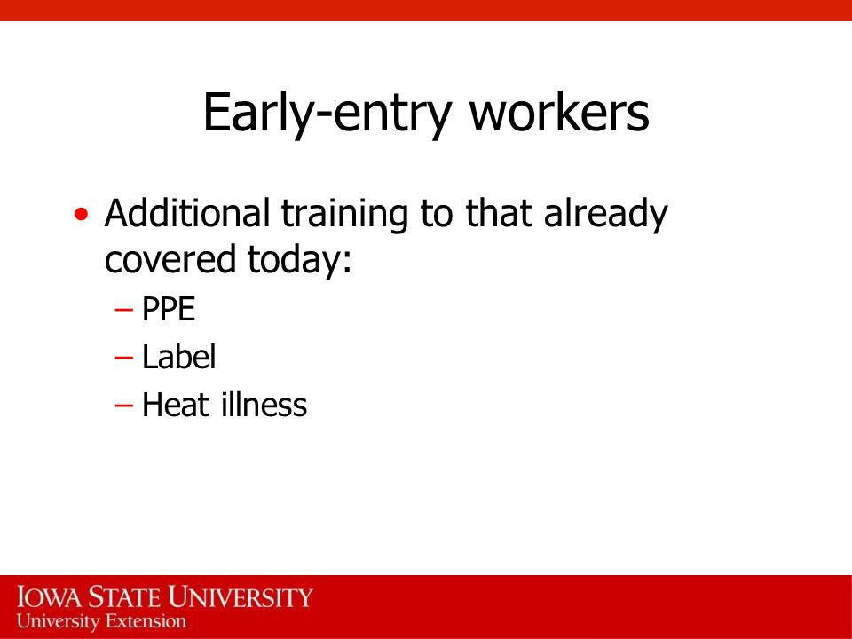 Early-entry workers Additional training to that already covered today: