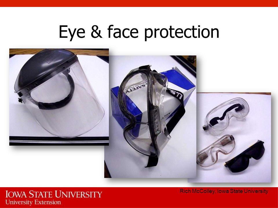 Eye & face protection Rich McColley, Iowa State University