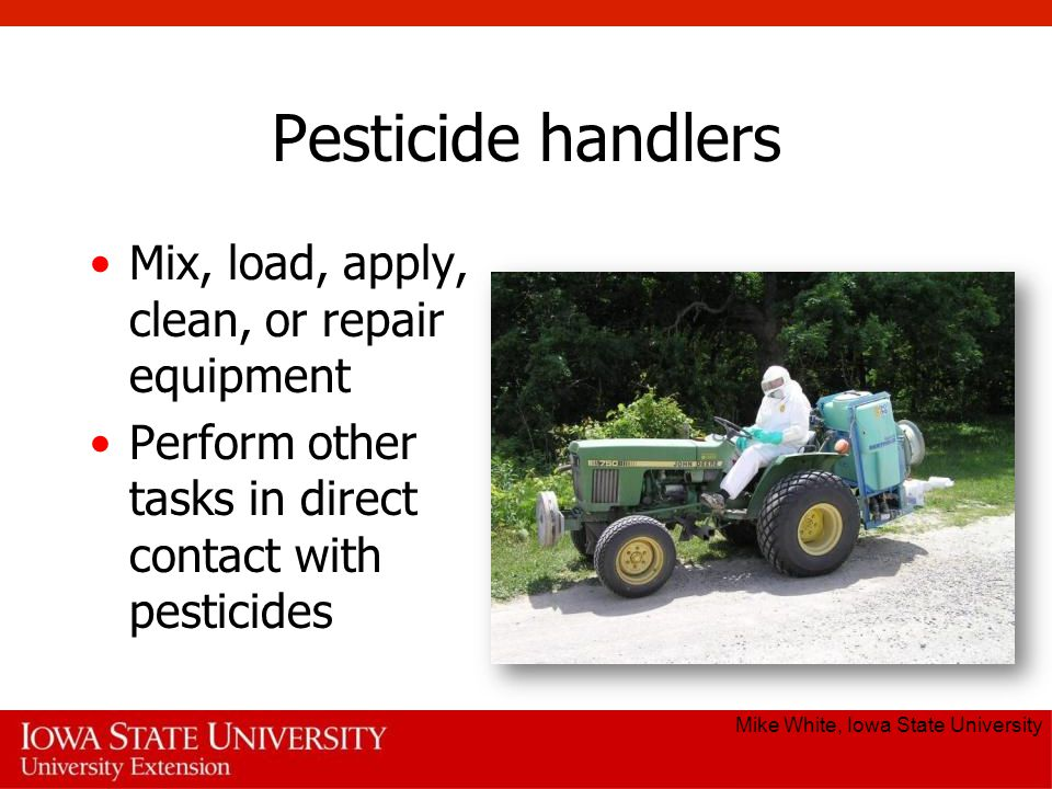 Pesticide handlers Mix, load, apply, clean, or repair equipment