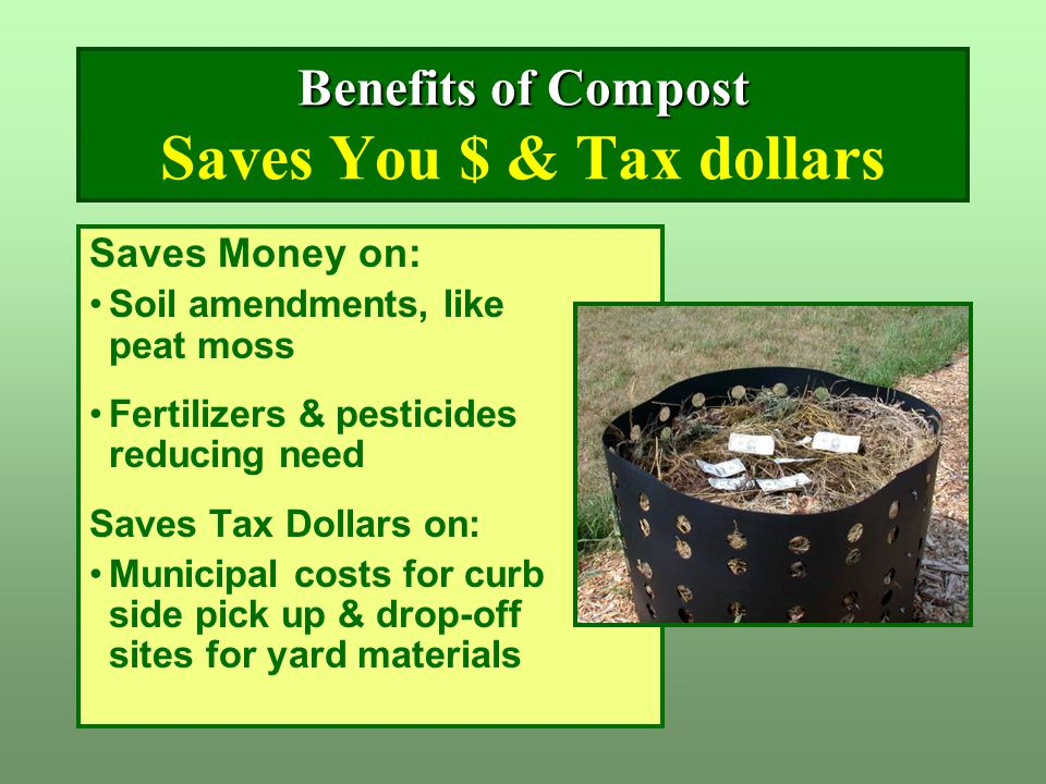 Benefits of Compost Saves You $ & Tax dollars