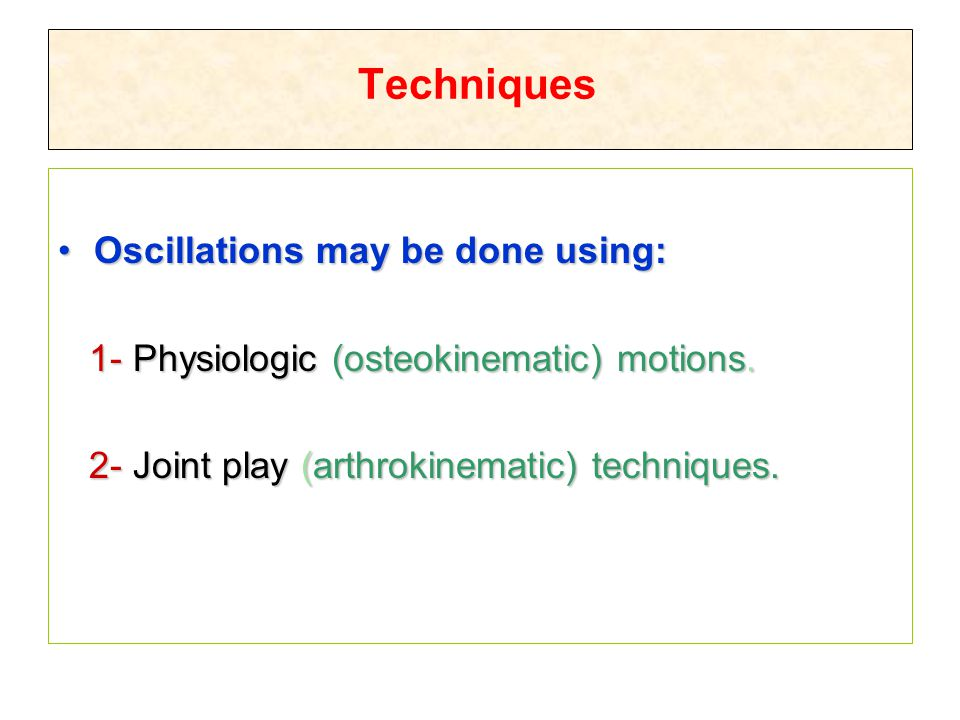 Techniques Oscillations may be done using: