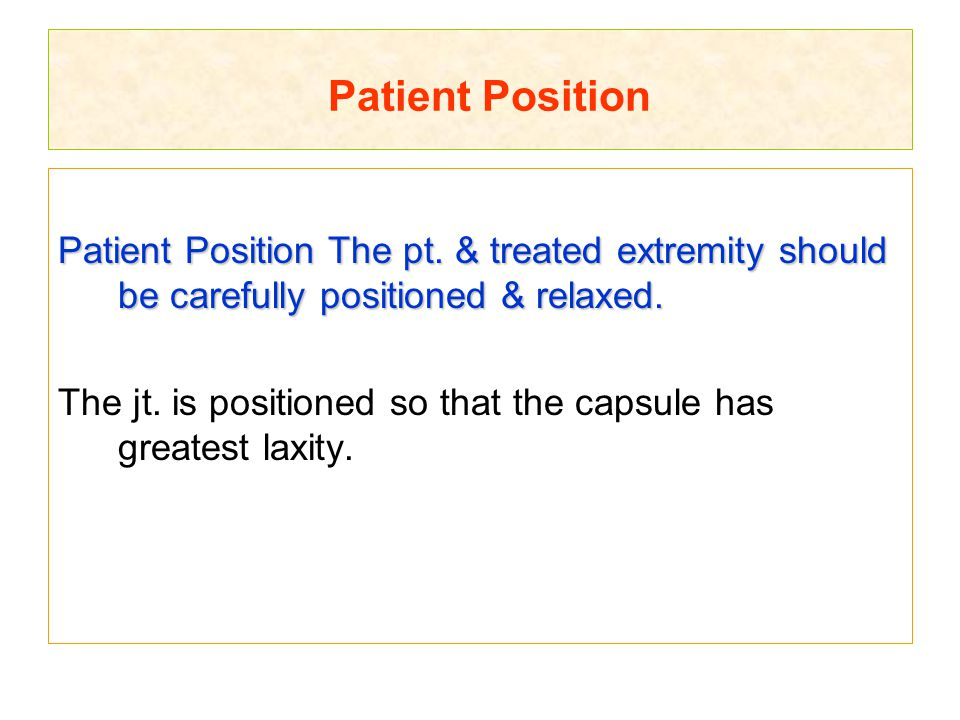 Patient Position Patient Position The pt. & treated extremity should be carefully positioned & relaxed.