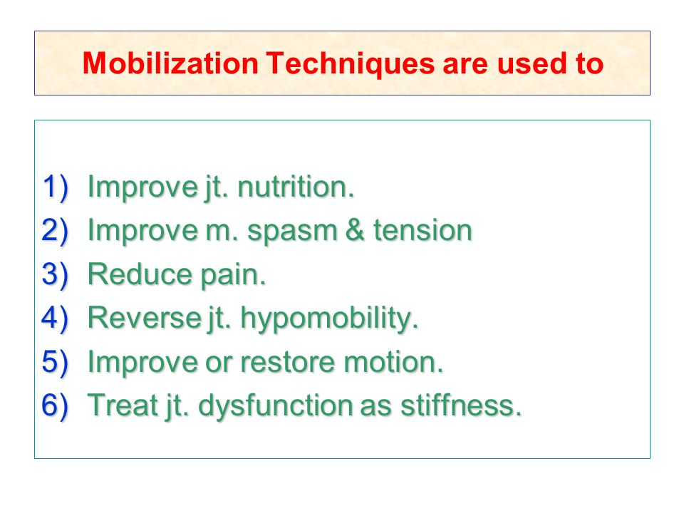 Mobilization Techniques are used to