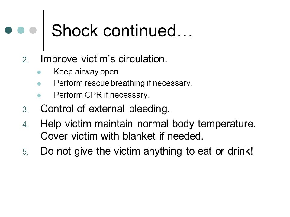 Shock continued… Improve victim's circulation.