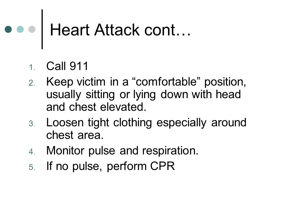Heart Attack cont… Call 911