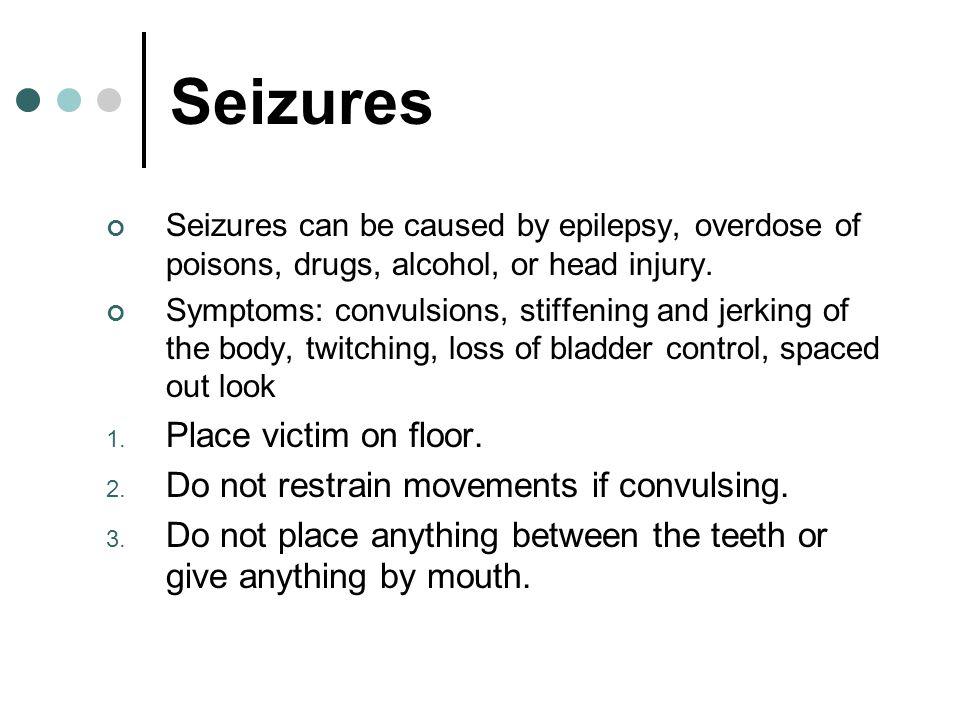 Seizures Place victim on floor.