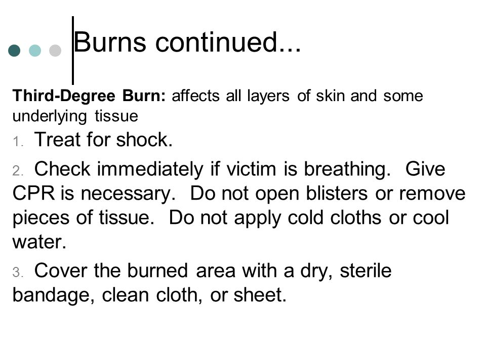 Burns continued... Treat for shock.