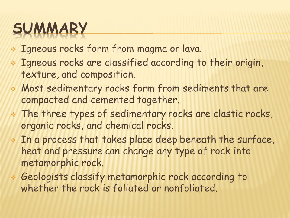 Summary Igneous rocks form from magma or lava.