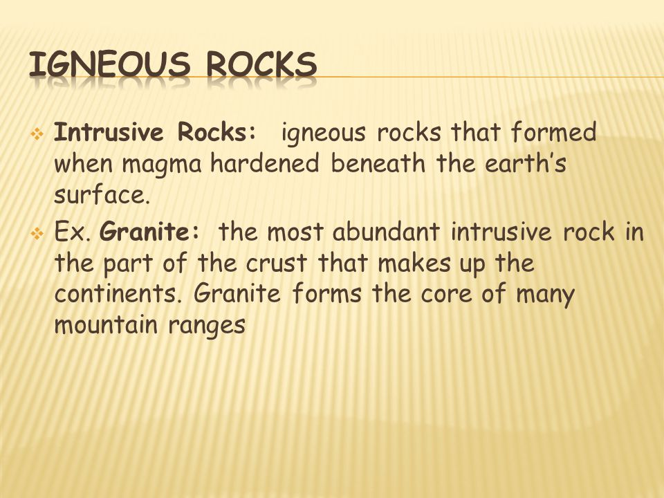 Igneous rocks Intrusive Rocks: igneous rocks that formed when magma hardened beneath the earth's surface.