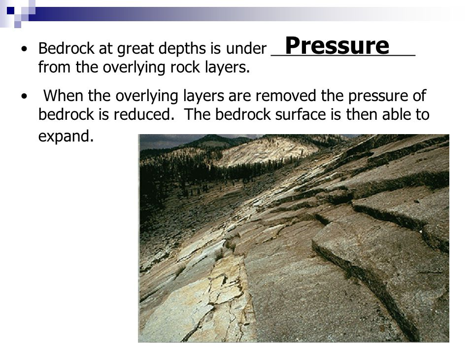 Pressure Bedrock at great depths is under _________________ from the overlying rock layers.