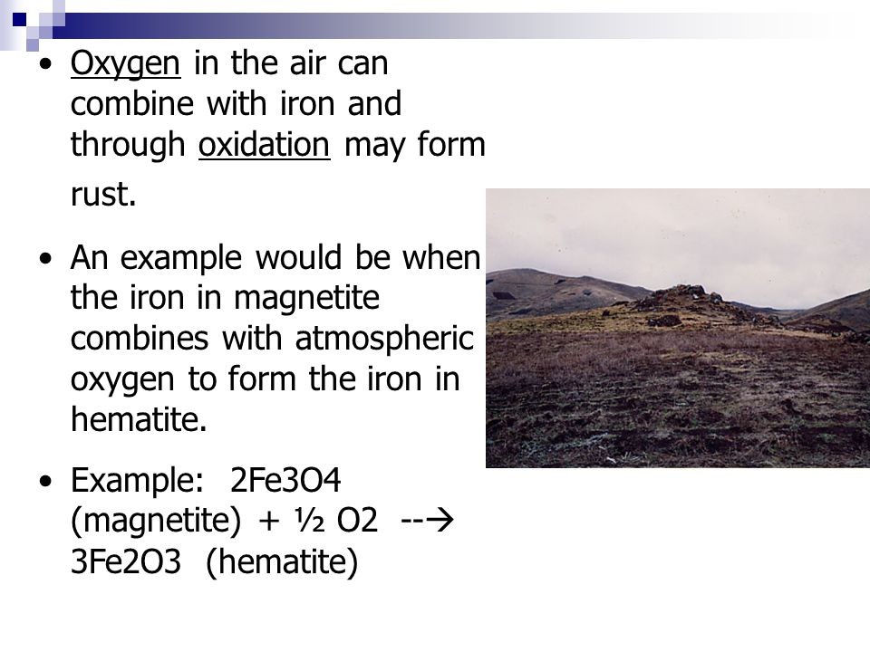 Oxygen in the air can combine with iron and through oxidation may form rust.