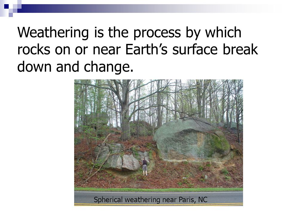 Weathering is the process by which rocks on or near Earth's surface break down and change.