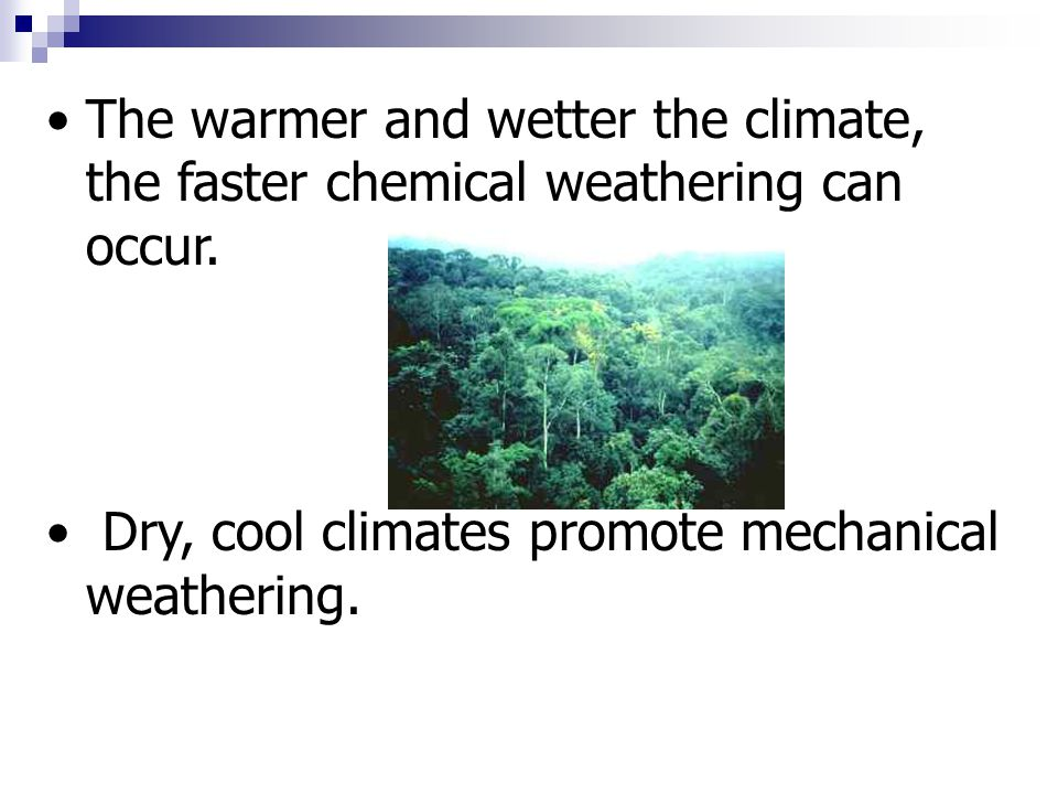 The warmer and wetter the climate, the faster chemical weathering can occur.
