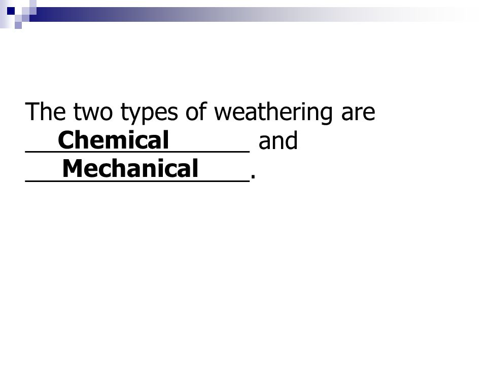 The two types of weathering are _________________ and _________________.