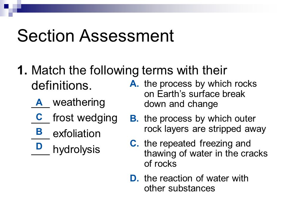 Section Assessment 1. Match the following terms with their definitions. ___ weathering. ___ frost wedging.